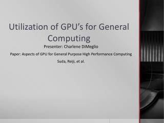 Utilization of GPU's for General Computing