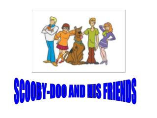SCOOBY-DOO AND HIS FRIENDS