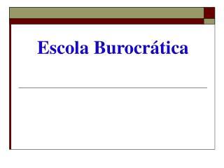Escola Burocrática
