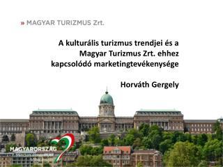 A kulturális turizmus trendjei és a Magyar Turizmus  Zrt . ehhez kapcsolódó marketingtevékenysége