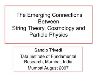 The Emerging Connections Between String Theory, Cosmology and Particle Physics