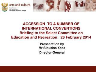 Presentation by Mr Sibusiso Xaba Director-General