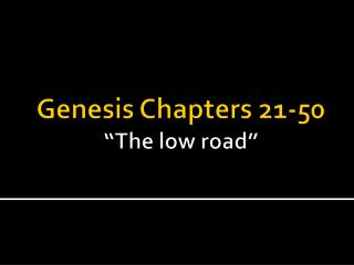 "Genesis Chapters 21-50 ""The low road"""