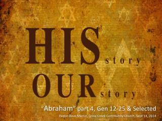 """ Abraham "" part 4, Gen 12-25 & Selected"