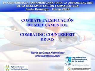 COMBATE FALSIFICACI N DE MEDICAMENTOS  COMBATING COUNTERFEIT DRUGS   Maria da Gra a Hofmeister ANVISA