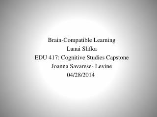 Brain-Compatible Learning Lanai  Slifka EDU 417: Cognitive Studies Capstone