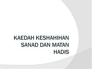 KAEDAH KESHAHIHAN  SANAD  DAN MATAN HADIS