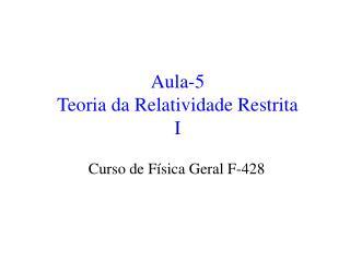 Aula-5 Teoria da Relatividade Restrita I
