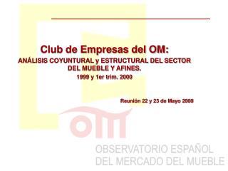 Club de Empresas del OM:  ANÁLISIS COYUNTURAL y ESTRUCTURAL DEL SECTOR DEL MUEBLE Y AFINES.