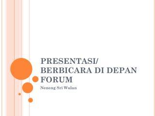 PRESENTASI/  BERBICARA DI DEPAN FORUM