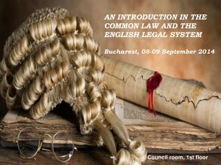 AN INTRODUCTION IN THE COMMON LAW AND THE ENGLISH LEGAL SYSTEM Bucharest, 08-09 September 2014