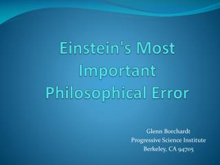 Einstein's Most Important Philosophical Error
