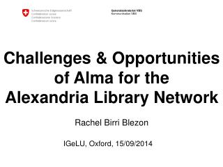 Challenges &  Opportunities of  Alma  for the Alexandria Library Network Rachel Birri Blezon