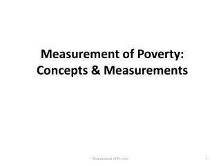 Measurement of Poverty: Concepts & Measurements