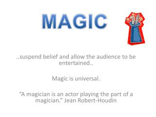 ..suspend belief and allow the audience to be entertained.. Magic is universal.
