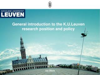 General introduction to the K.U.Leuven research position and policy