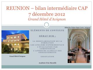 REUNION – bilan intermédiaire CAP 7 décembre 2012 Grand Hôtel d'Avignon