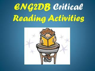 ENG2D B Critical  Reading Activities