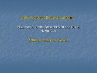 Water Associated Diseases and Dams Mutamad A. Amin, Faiza Hussein and Durra M. Hussein