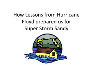 How Lessons from Hurricane Floyd prepared us for  Super Storm Sandy