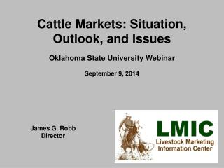 Cattle Markets: Situation, Outlook, and Issues Oklahoma State University Webinar September 9, 2014