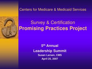 Centers for Medicare & Medicaid Services Survey & Certification  Promising Practices Project