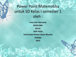Power Point  Matematika untuk  SD  Kelas  I semester 1 oleh  :