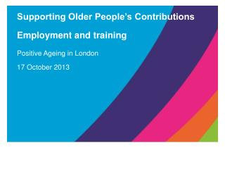 Supporting Older People's Contributions Employment and training Positive Ageing in London