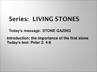 Introduction: the importance of the first stone Today's text: Peter 2: 4-8