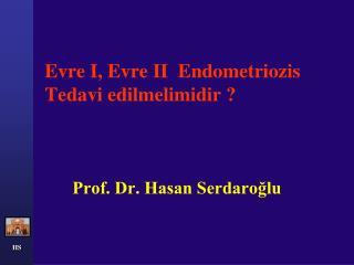 Evre I, Evre II  Endometriozis      Tedavi edilmelimidir ?