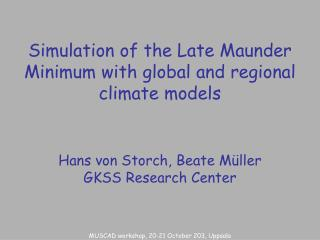 Simulation of the Late Maunder Minimum with global and regional climate models