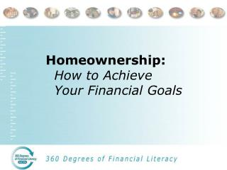 Homeownership:  How to Achieve  	Your Financial Goals