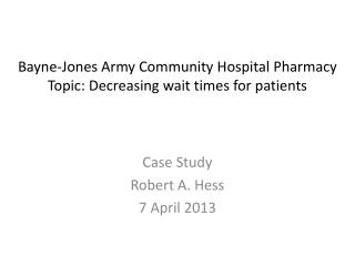 Bayne-Jones Army Community Hospital Pharmacy Topic: Decreasing wait times  for  patients