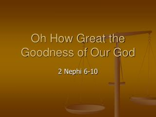 Oh How Great the Goodness of Our God