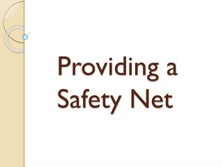 Providing a Safety Net