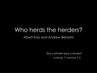 Who herds the herders ?