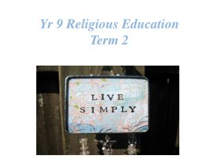 Yr 9 Religious Education Term  2