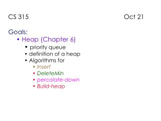 CS 315                                                       Oct 21 Goals:  Heap (Chapter 6)