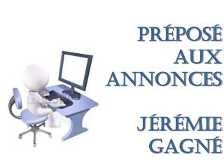 Préposé  aux  annonces JÉRÉMIE GAGNÉ