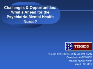 Challenges & Opportunities:    What's Ahead for the Psychiatric-Mental Health Nurse?