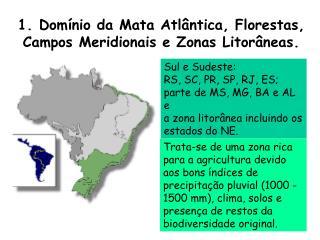 1. Dom nio da Mata Atl ntica, Florestas,  Campos Meridionais e Zonas Litor neas.