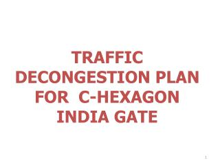 TRAFFIC DECONGESTION PLAN FOR  C-HEXAGON INDIA GATE