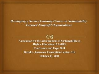 Developing  a Service Learning Course on Sustainability Focused Nonprofit Organizations