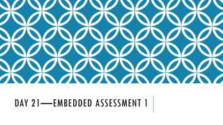 Day 21—Embedded  Assessment 1