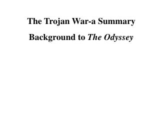 The Trojan War-a Summary  Background to  The Odyssey