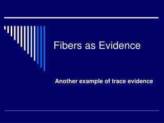 Fibers as Evidence