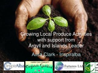 Growing Local Produce Activities with support from                      Argyll and Islands Leader