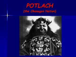 POTLACH  (the Okanagan Nation)
