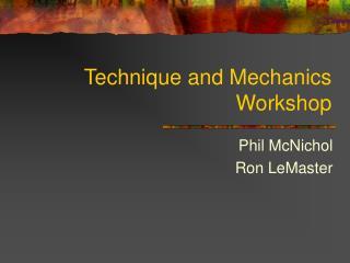 Technique and Mechanics Workshop