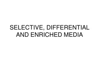 SELECTIVE, DIFFERENTIAL AND ENRICHED MEDIA